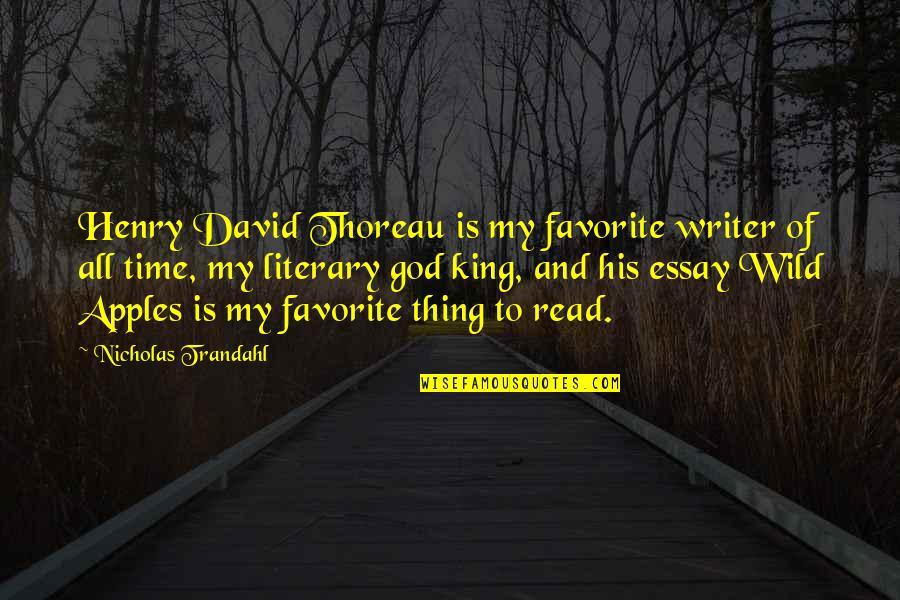 Essay Quotes By Nicholas Trandahl: Henry David Thoreau is my favorite writer of