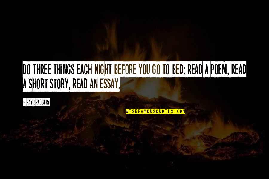 Essay Quotes By Ray Bradbury: Do three things each night before you go