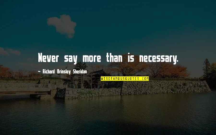 Essay Quotes By Richard Brinsley Sheridan: Never say more than is necessary.