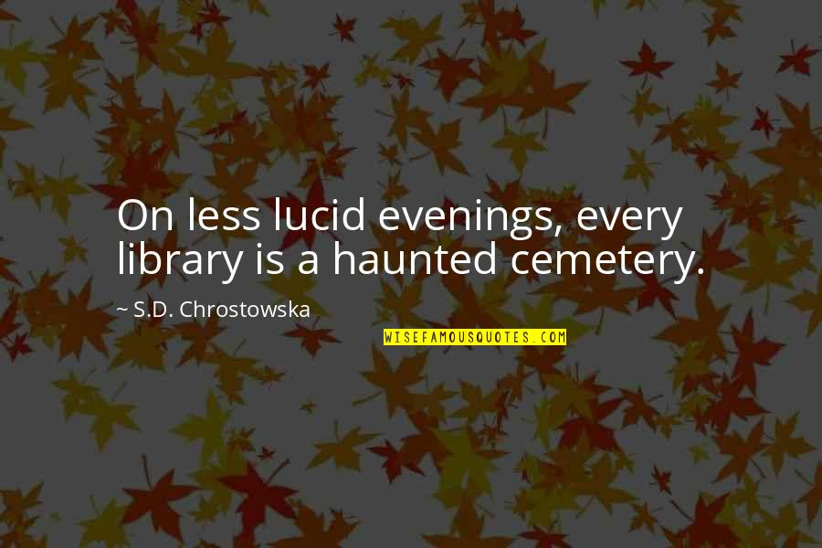 Essay Quotes By S.D. Chrostowska: On less lucid evenings, every library is a