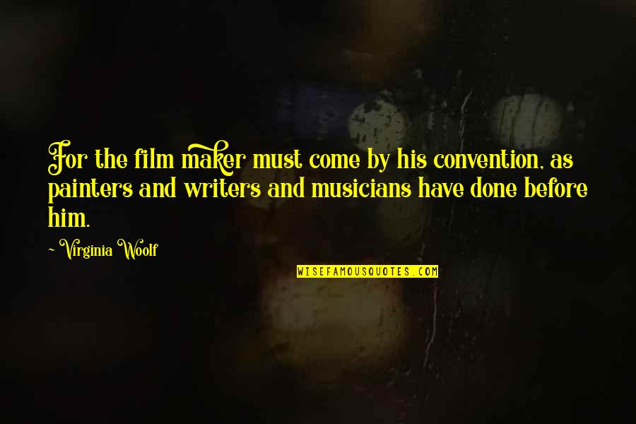 Essay Quotes By Virginia Woolf: For the film maker must come by his