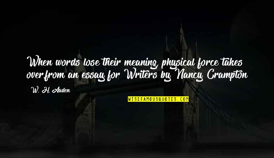 Essay Quotes By W. H. Auden: When words lose their meaning, physical force takes