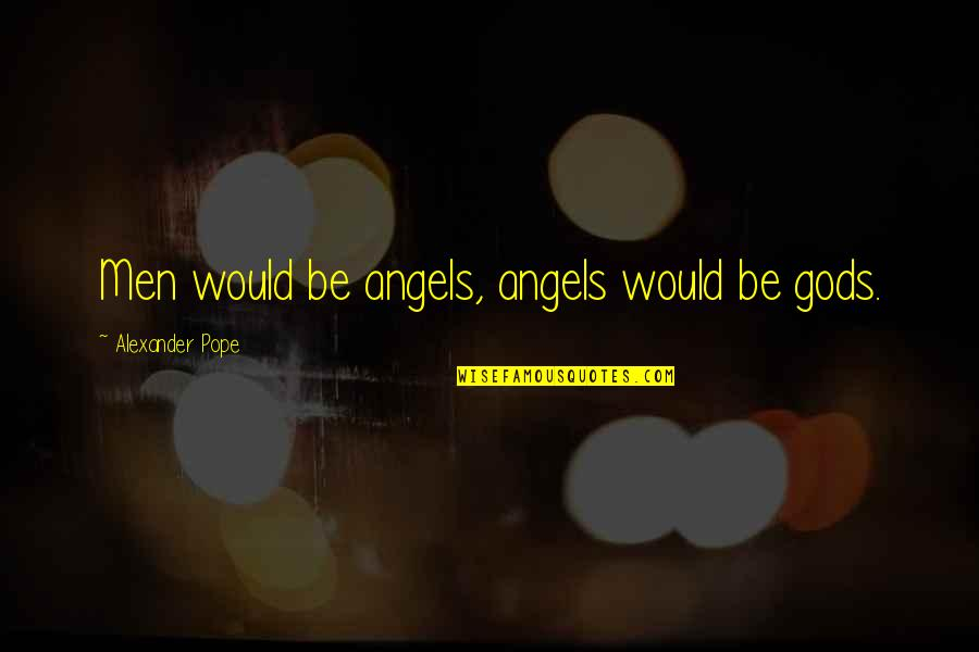 Estabilizar Quotes By Alexander Pope: Men would be angels, angels would be gods.