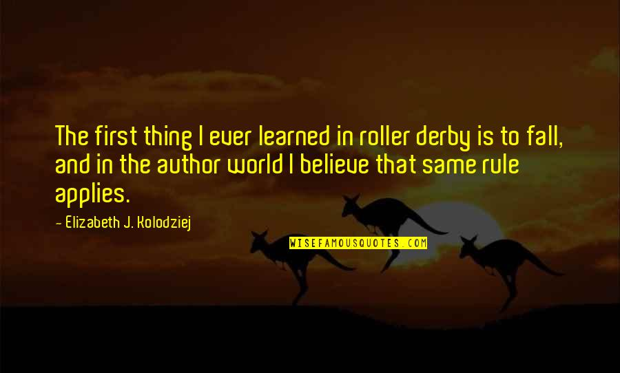 Estabilizar Quotes By Elizabeth J. Kolodziej: The first thing I ever learned in roller