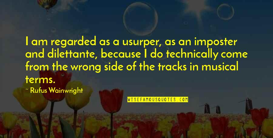Estabilizar Quotes By Rufus Wainwright: I am regarded as a usurper, as an