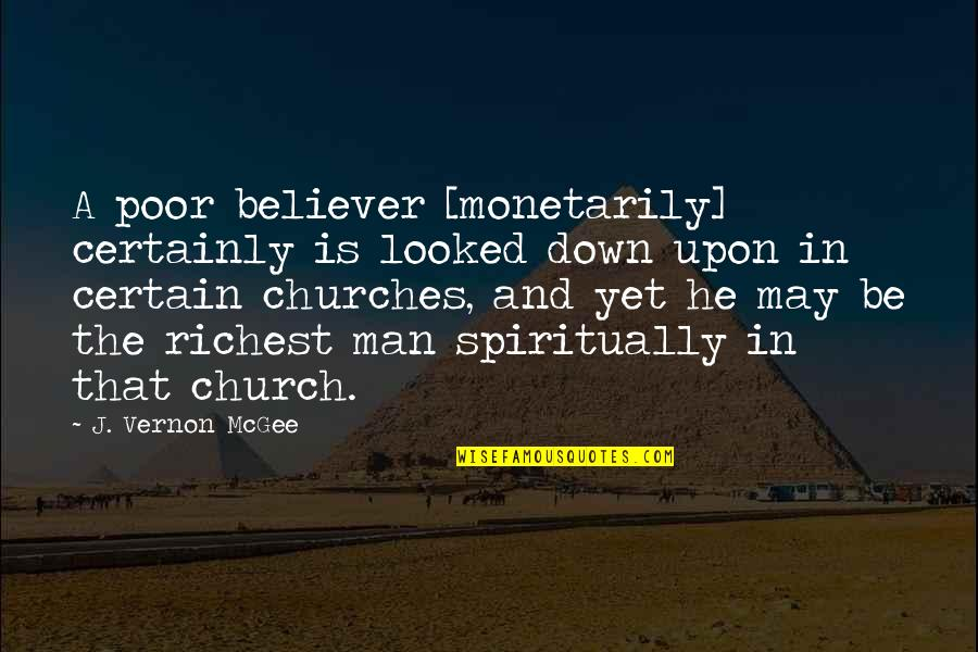 Estanislao Zuleta Quotes By J. Vernon McGee: A poor believer [monetarily] certainly is looked down