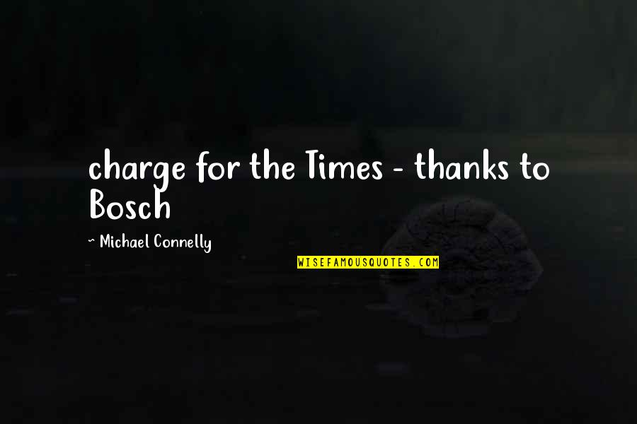 Estanislao Zuleta Quotes By Michael Connelly: charge for the Times - thanks to Bosch
