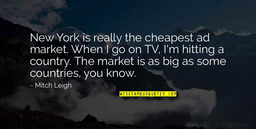 Este Que Ves Quotes By Mitch Leigh: New York is really the cheapest ad market.