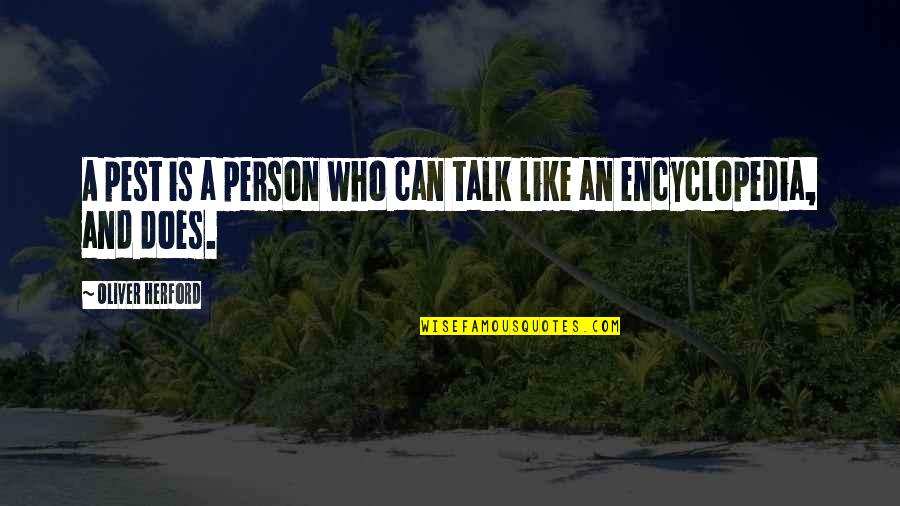 Este Que Ves Quotes By Oliver Herford: A pest is a person who can talk