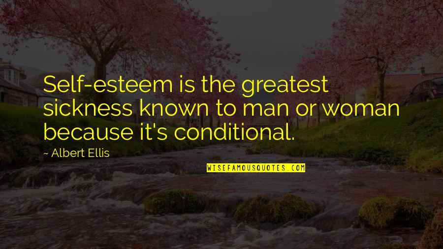 Esteem's Quotes By Albert Ellis: Self-esteem is the greatest sickness known to man