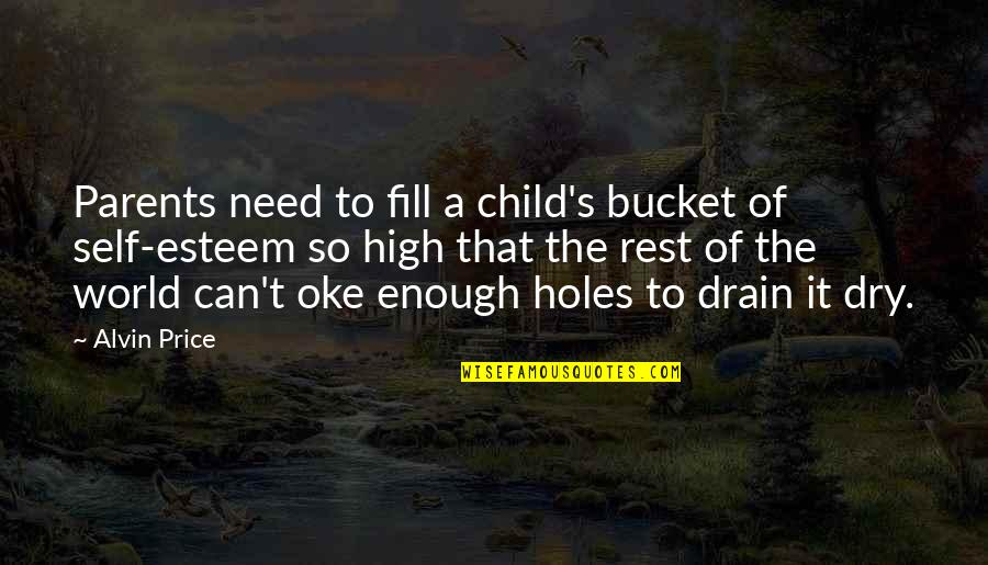Esteem's Quotes By Alvin Price: Parents need to fill a child's bucket of