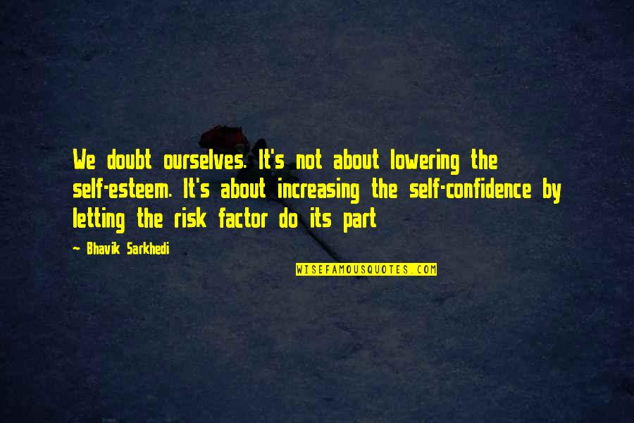 Esteem's Quotes By Bhavik Sarkhedi: We doubt ourselves. It's not about lowering the