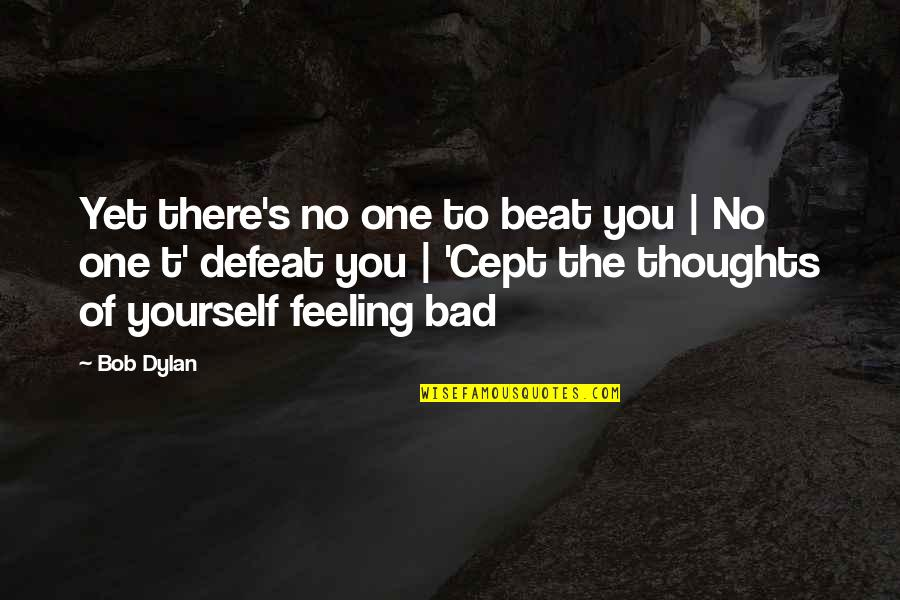 Esteem's Quotes By Bob Dylan: Yet there's no one to beat you |