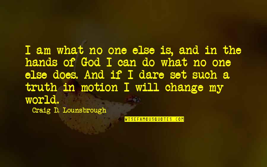 Esteem's Quotes By Craig D. Lounsbrough: I am what no one else is, and