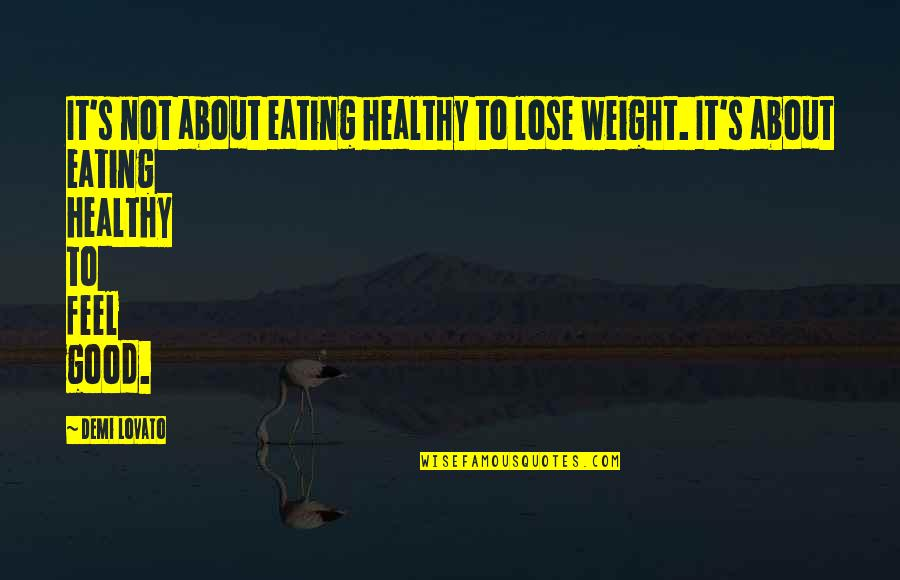 Esteem's Quotes By Demi Lovato: It's not about eating healthy to lose weight.