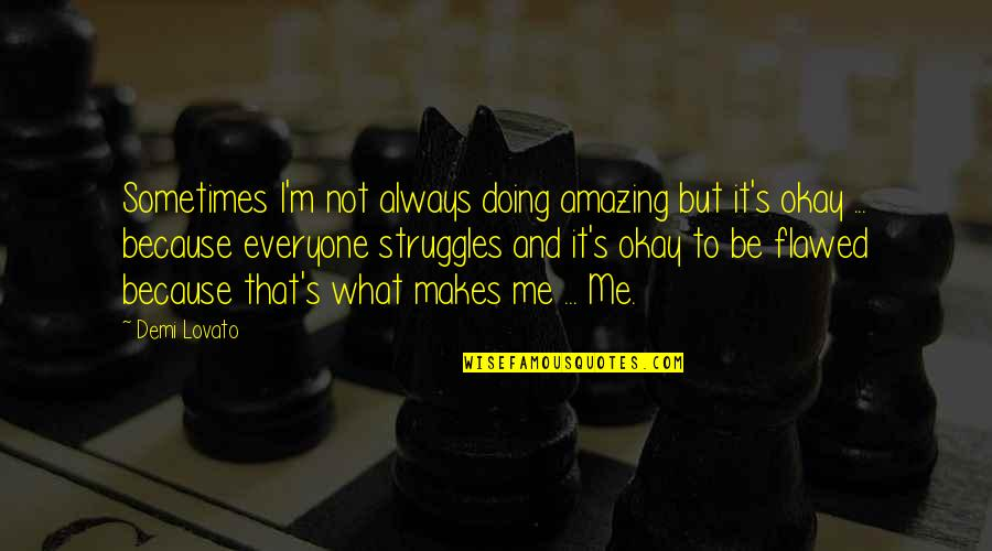Esteem's Quotes By Demi Lovato: Sometimes I'm not always doing amazing but it's