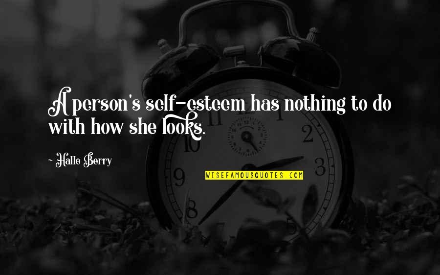 Esteem's Quotes By Halle Berry: A person's self-esteem has nothing to do with