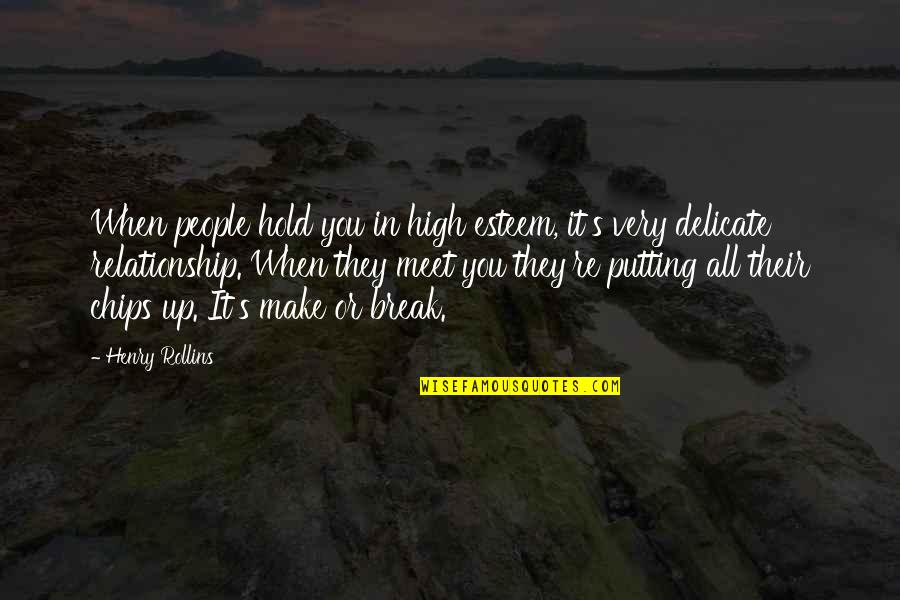 Esteem's Quotes By Henry Rollins: When people hold you in high esteem, it's