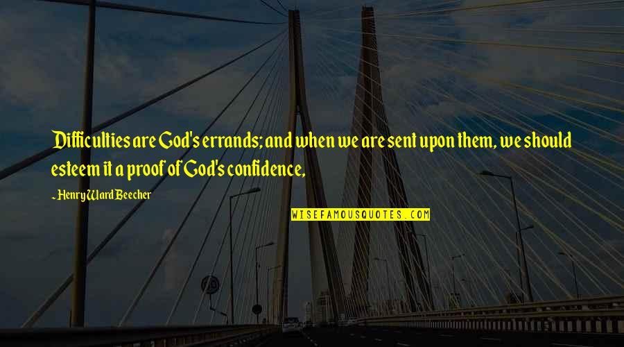 Esteem's Quotes By Henry Ward Beecher: Difficulties are God's errands; and when we are