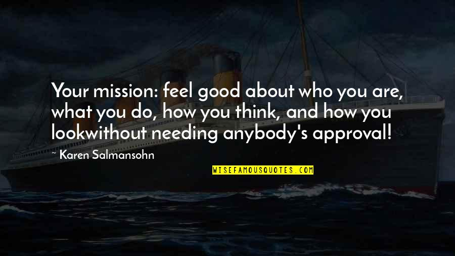 Esteem's Quotes By Karen Salmansohn: Your mission: feel good about who you are,