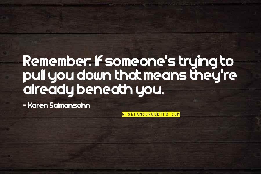 Esteem's Quotes By Karen Salmansohn: Remember: If someone's trying to pull you down