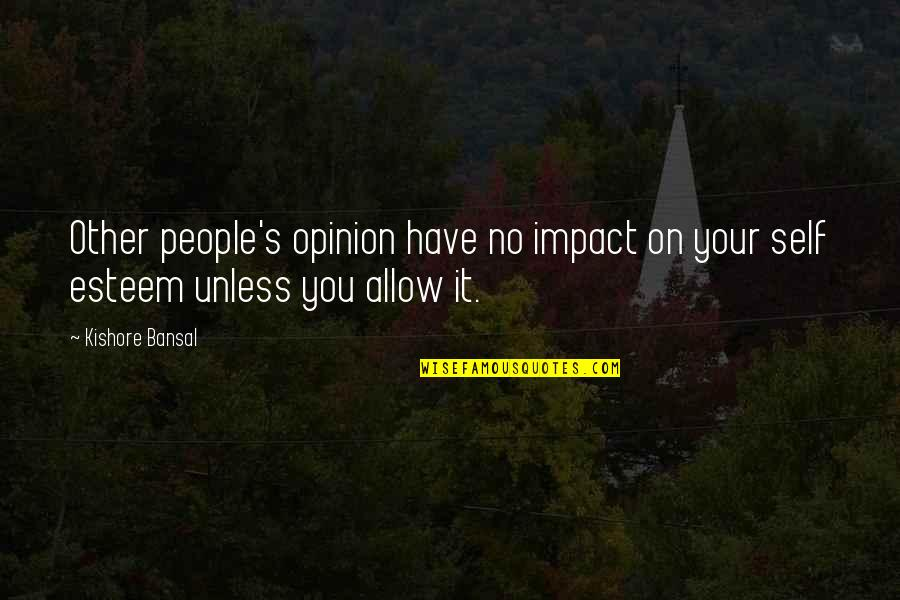 Esteem's Quotes By Kishore Bansal: Other people's opinion have no impact on your