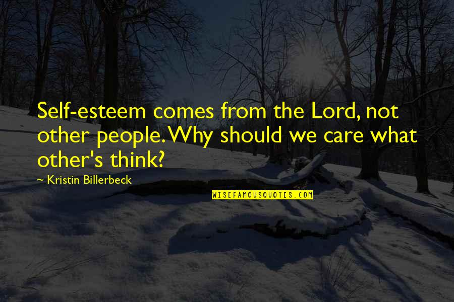 Esteem's Quotes By Kristin Billerbeck: Self-esteem comes from the Lord, not other people.