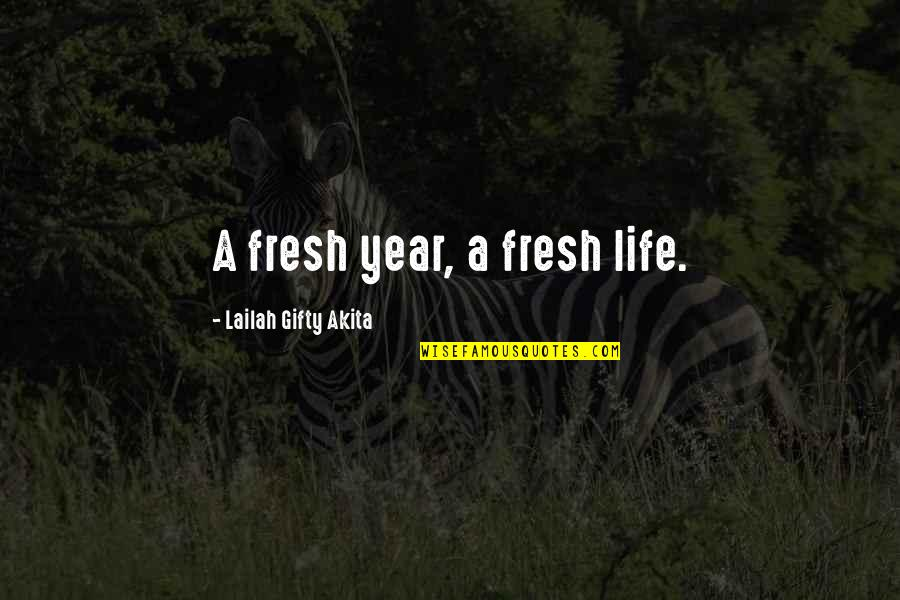 Esteem's Quotes By Lailah Gifty Akita: A fresh year, a fresh life.