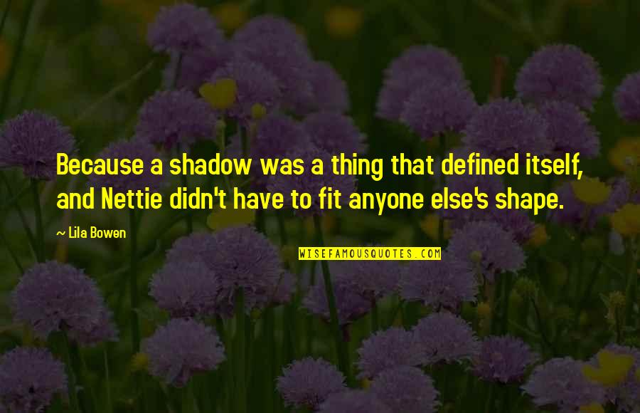 Esteem's Quotes By Lila Bowen: Because a shadow was a thing that defined