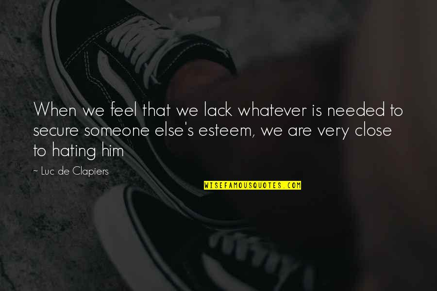 Esteem's Quotes By Luc De Clapiers: When we feel that we lack whatever is