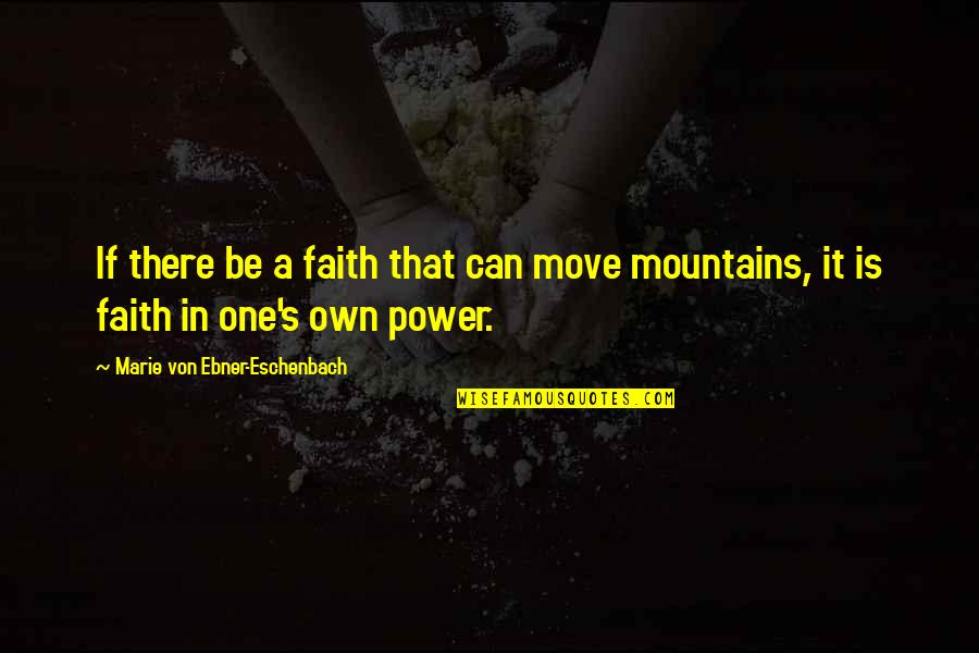 Esteem's Quotes By Marie Von Ebner-Eschenbach: If there be a faith that can move
