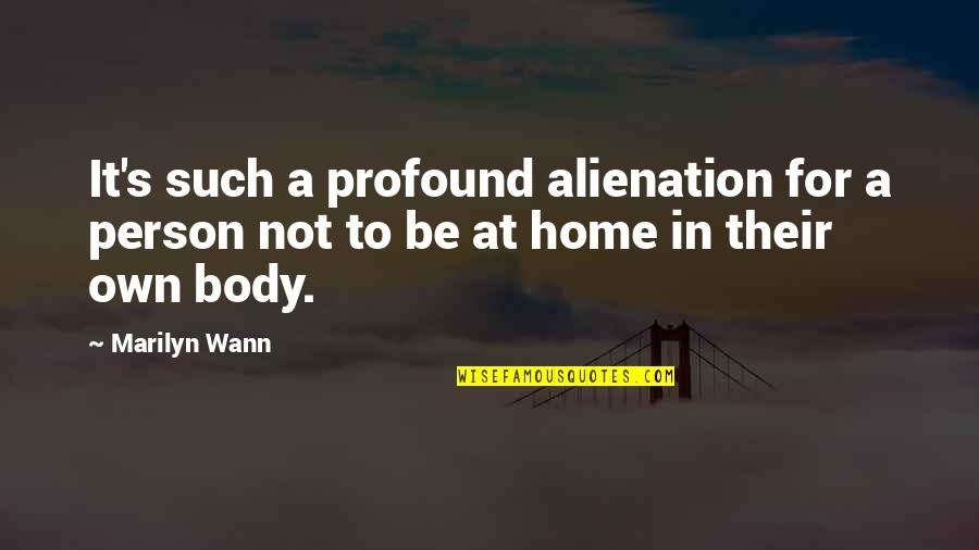 Esteem's Quotes By Marilyn Wann: It's such a profound alienation for a person