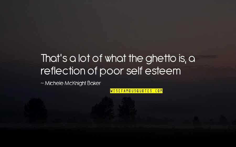 Esteem's Quotes By Michele McKnight Baker: That's a lot of what the ghetto is,