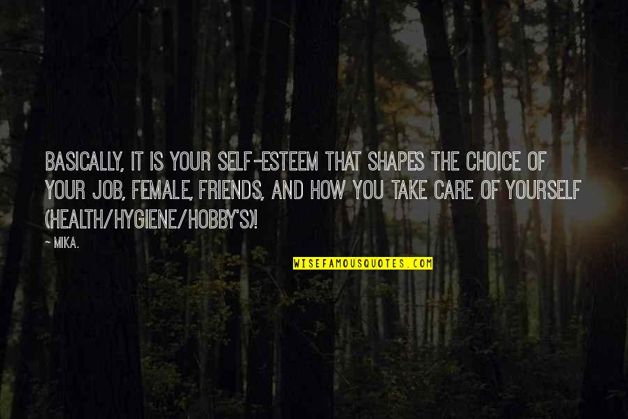 Esteem's Quotes By Mika.: Basically, it is your self-esteem that shapes the