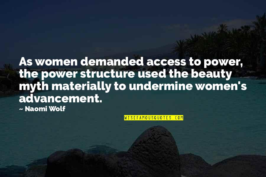 Esteem's Quotes By Naomi Wolf: As women demanded access to power, the power