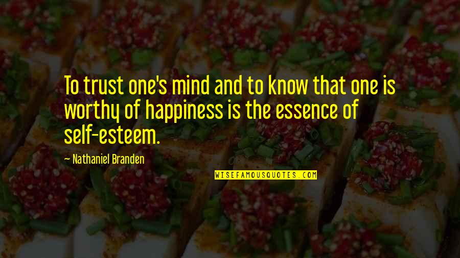 Esteem's Quotes By Nathaniel Branden: To trust one's mind and to know that