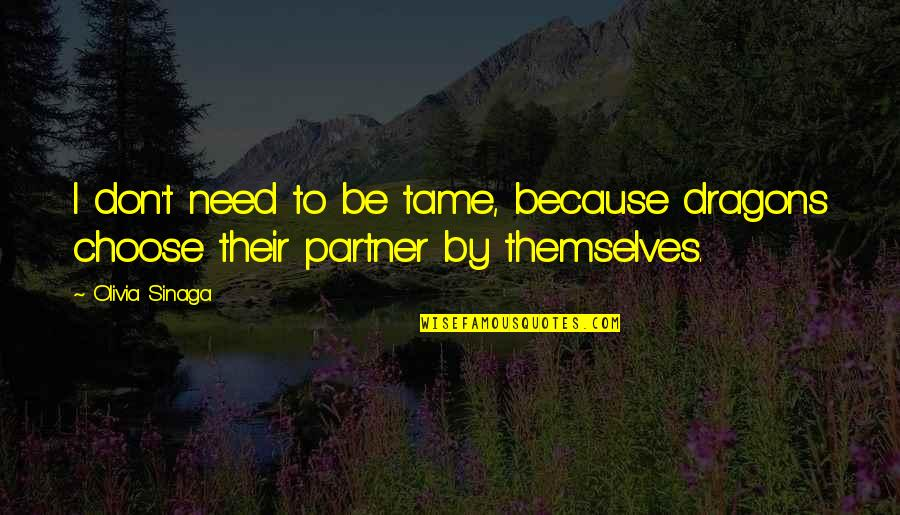 Esteem's Quotes By Olivia Sinaga: I don't need to be tame, because dragons