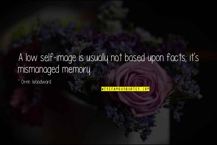 Esteem's Quotes By Orrin Woodward: A low self-image is usually not based upon