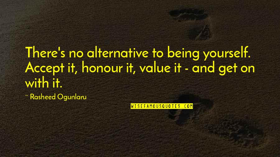 Esteem's Quotes By Rasheed Ogunlaru: There's no alternative to being yourself. Accept it,