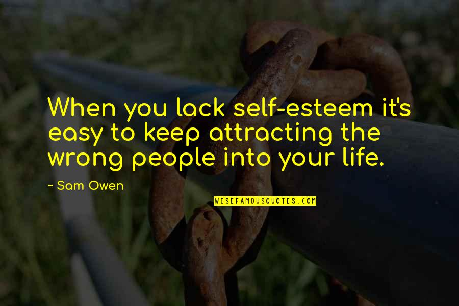 Esteem's Quotes By Sam Owen: When you lack self-esteem it's easy to keep
