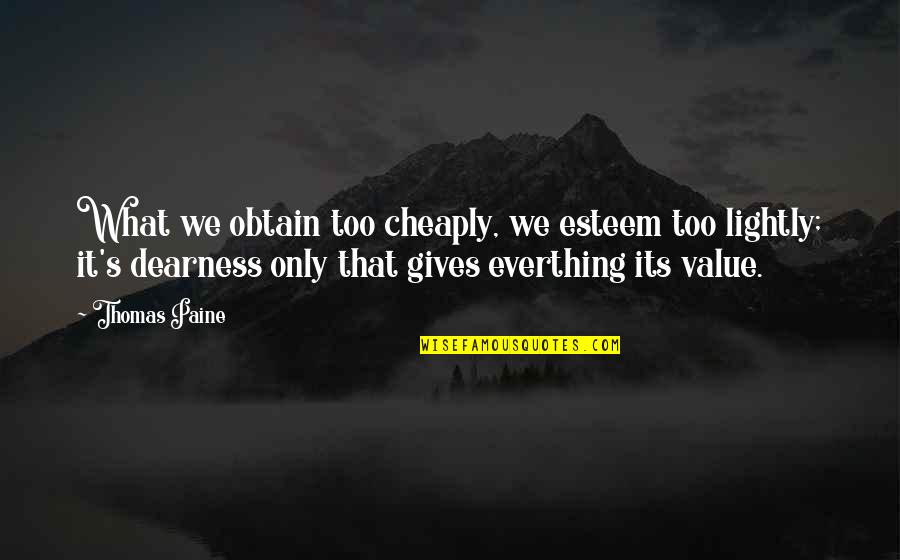 Esteem's Quotes By Thomas Paine: What we obtain too cheaply, we esteem too