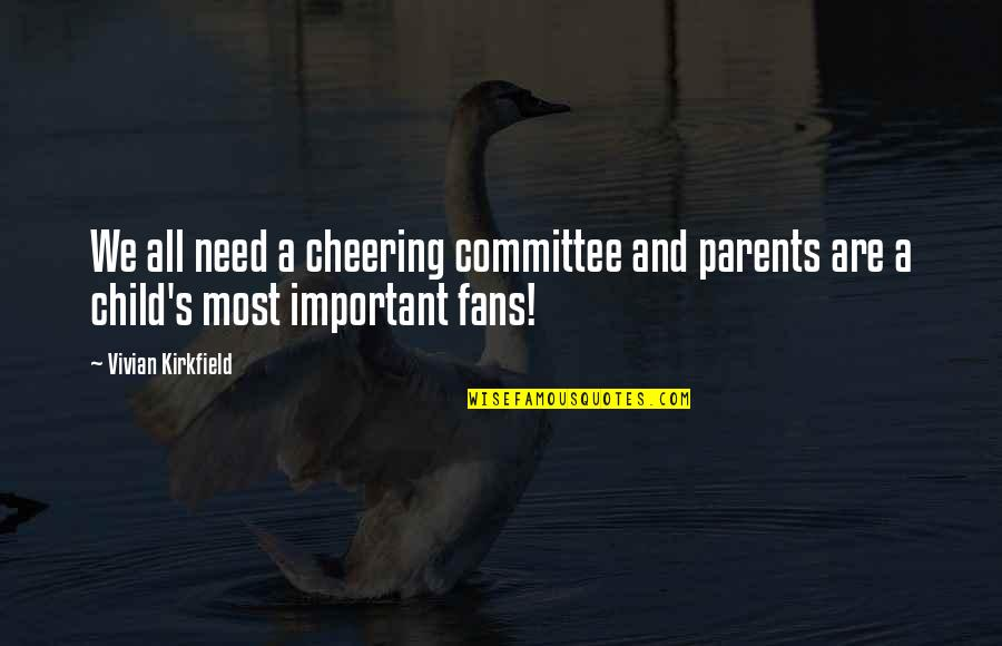 Esteem's Quotes By Vivian Kirkfield: We all need a cheering committee and parents