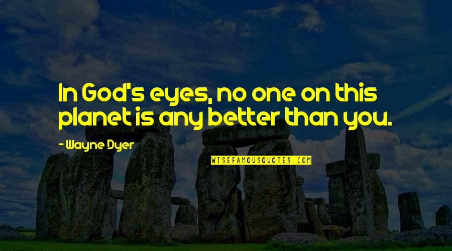 Esteem's Quotes By Wayne Dyer: In God's eyes, no one on this planet