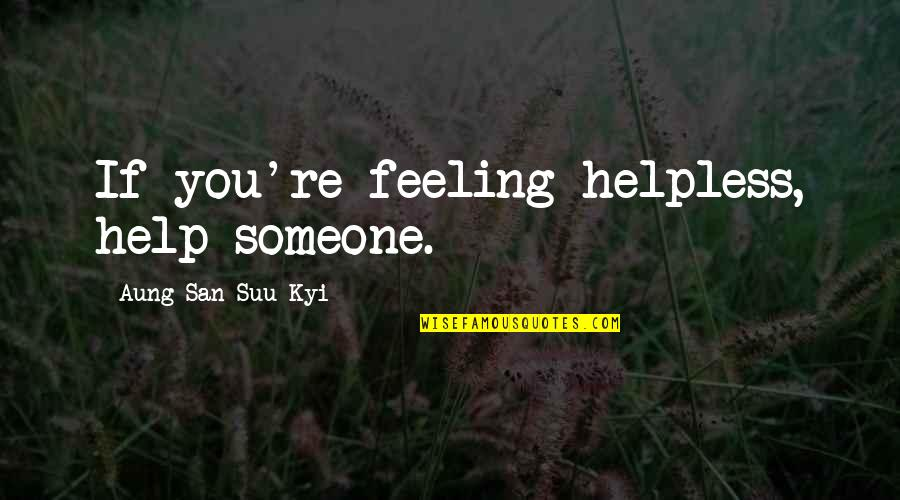 Estelle Lazer Quotes By Aung San Suu Kyi: If you're feeling helpless, help someone.