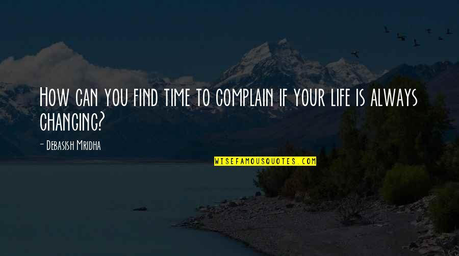 Estelle Lazer Quotes By Debasish Mridha: How can you find time to complain if