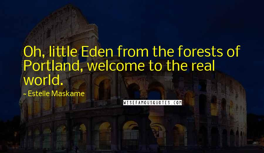 Estelle Maskame quotes: Oh, little Eden from the forests of Portland, welcome to the real world.