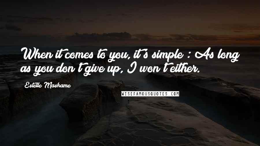 Estelle Maskame quotes: When it comes to you, it's simple : As long as you don't give up, I won't either.