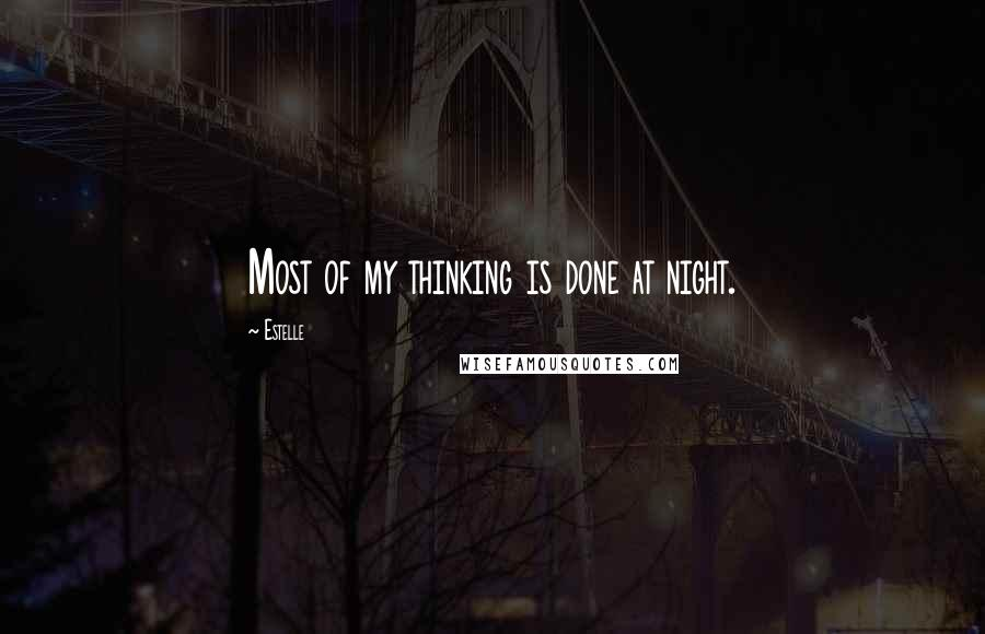 Estelle quotes: Most of my thinking is done at night.