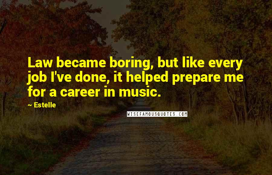 Estelle quotes: Law became boring, but like every job I've done, it helped prepare me for a career in music.