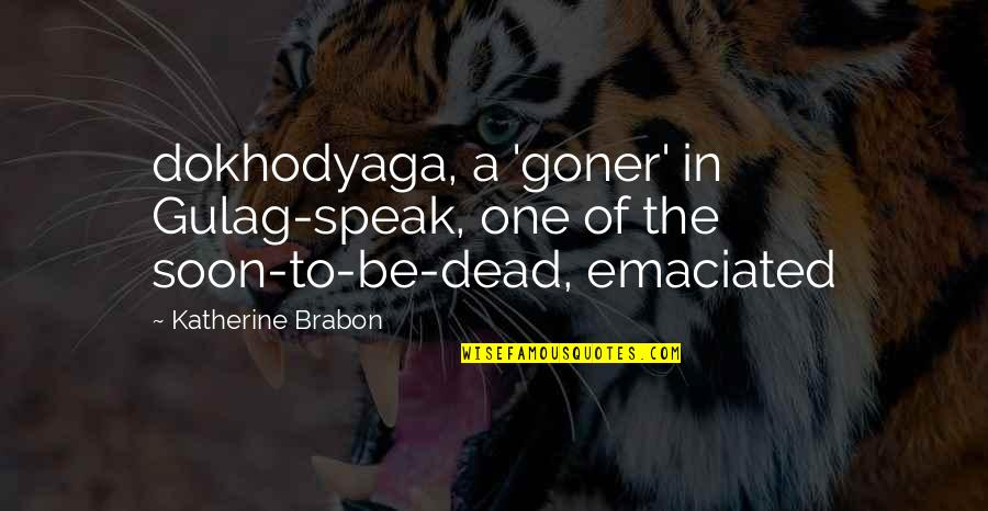 Esther Greenwood Quotes By Katherine Brabon: dokhodyaga, a 'goner' in Gulag-speak, one of the